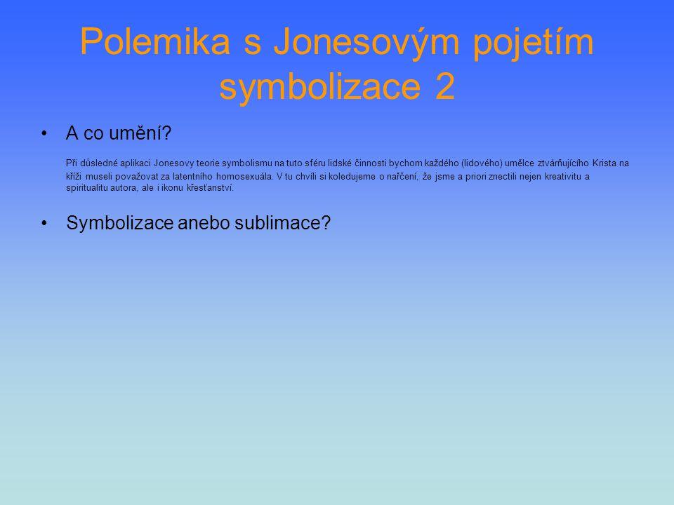 Polemika s Jonesovým pojetím symbolizace 2 A co umění? Při důsledné aplikaci Jonesovy teorie symbolismu na tuto sféru lidské činnosti bychom každého (