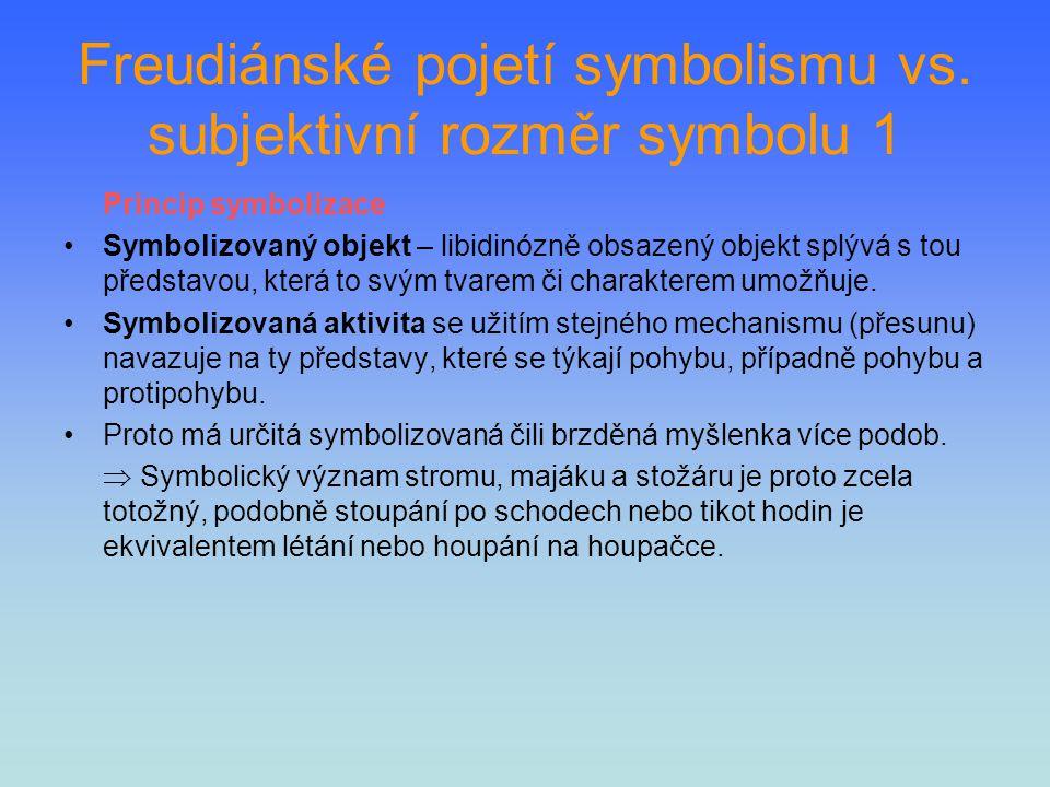 Freudiánské pojetí symbolismu vs. subjektivní rozměr symbolu 1 Princip symbolizace Symbolizovaný objekt – libidinózně obsazený objekt splývá s tou pře