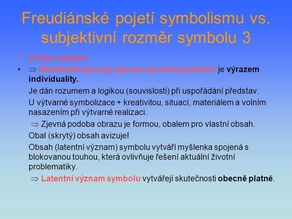 Freudiánské pojetí symbolismu vs. subjektivní rozměr symbolu 3 Z toho vyplývá:  Manifestní (zjevný) význam (podoba) symbolu je výrazem individuality.