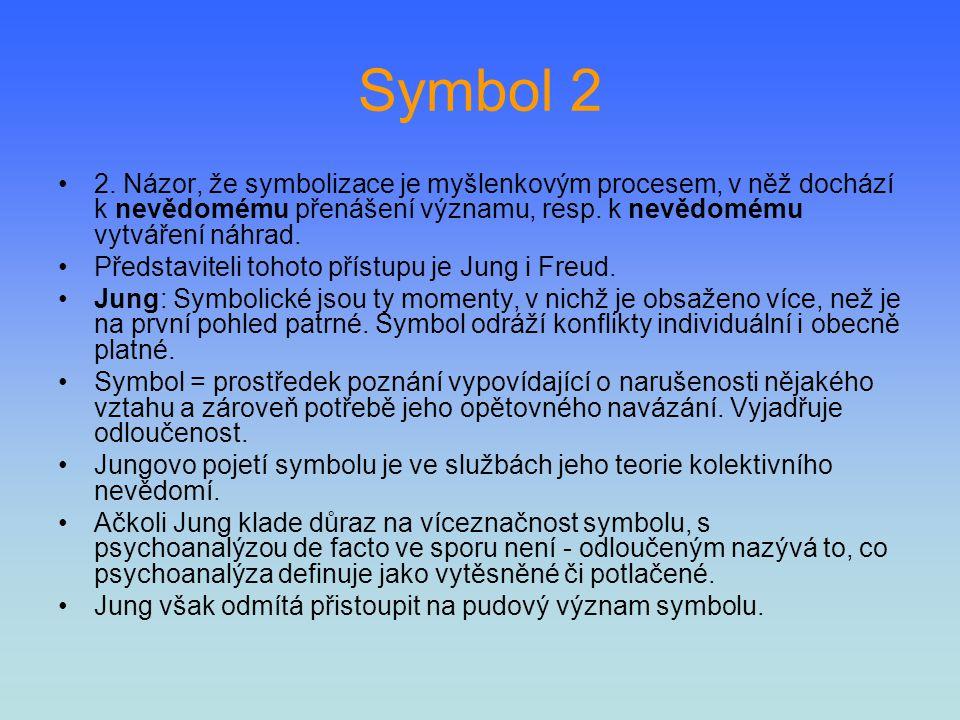 Symbol 2 2. Názor, že symbolizace je myšlenkovým procesem, v něž dochází k nevědomému přenášení významu, resp. k nevědomému vytváření náhrad. Představ
