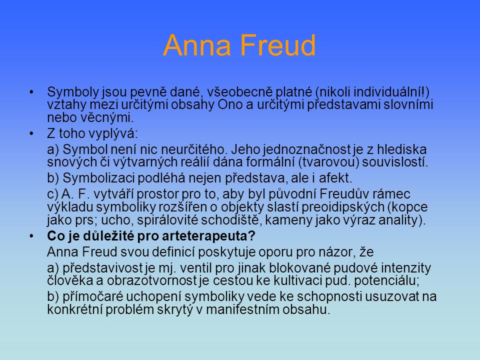 Anna Freud Symboly jsou pevně dané, všeobecně platné (nikoli individuální!) vztahy mezi určitými obsahy Ono a určitými představami slovními nebo věcný