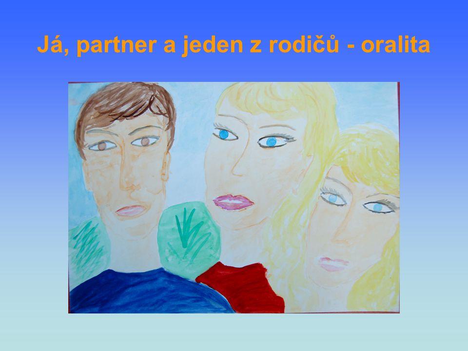 Já, partner a jeden z rodičů - oralita