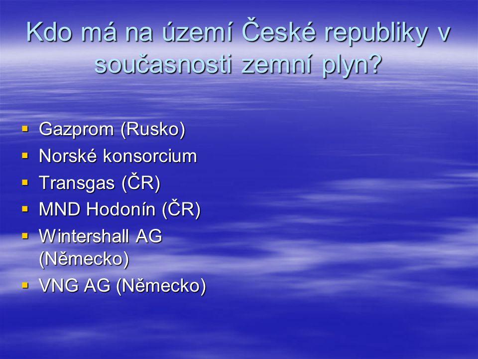 Kdo má na území České republiky v současnosti zemní plyn?  Gazprom (Rusko)  Norské konsorcium  Transgas (ČR)  MND Hodonín (ČR)  Wintershall AG (N