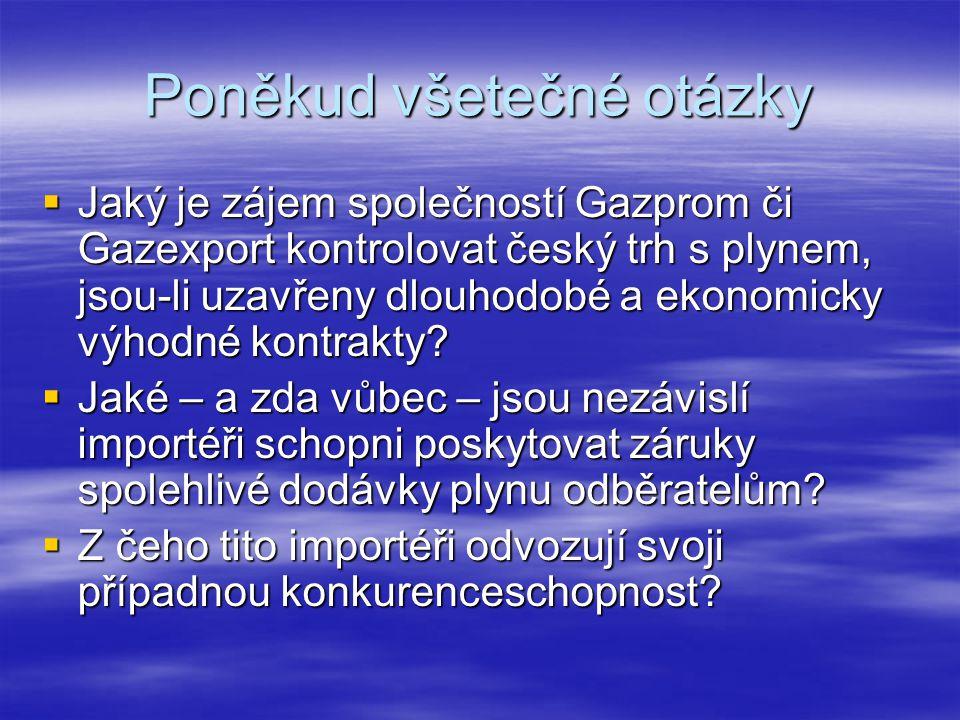 Poněkud všetečné otázky  Jaký je zájem společností Gazprom či Gazexport kontrolovat český trh s plynem, jsou-li uzavřeny dlouhodobé a ekonomicky výhodné kontrakty.