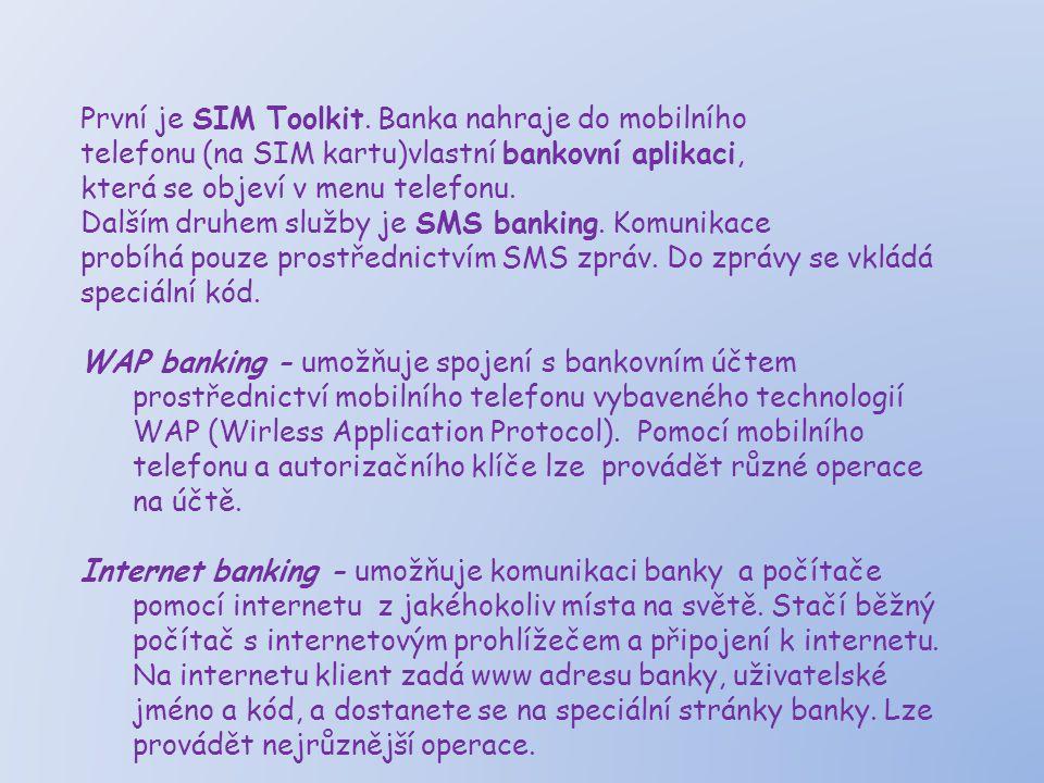 První je SIM Toolkit. Banka nahraje do mobilního telefonu (na SIM kartu)vlastní bankovní aplikaci, která se objeví v menu telefonu. Dalším druhem služ