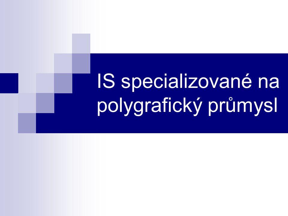 IS specializované na polygrafický průmysl jsou například: Cicero (STAPRO) Polis (vyvinut firmou AITIX, kterou firma STAPRO zakoupila; vývoj IS POLIS byl ukončen v roce 2001) Keren II (Inseko) Hiflex (Agfa) Prinect (Heidelberg)
