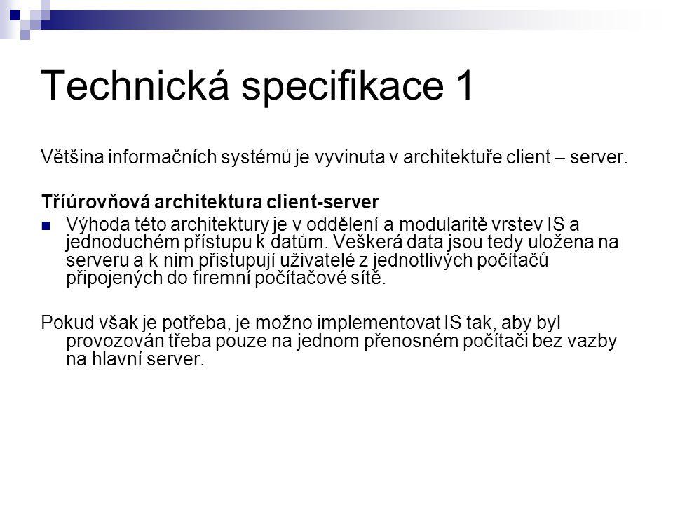 Technická specifikace 1 Většina informačních systémů je vyvinuta v architektuře client – server.