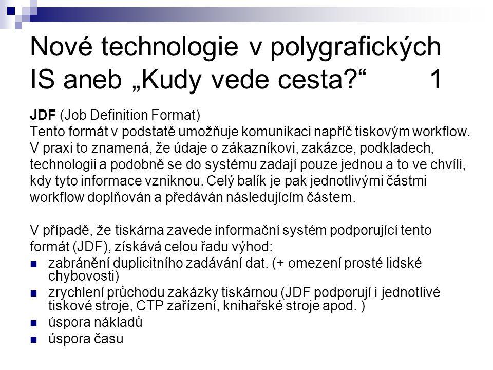 """Nové technologie v polygrafických IS aneb """"Kudy vede cesta? 1 JDF (Job Definition Format) Tento formát v podstatě umožňuje komunikaci napříč tiskovým workflow."""
