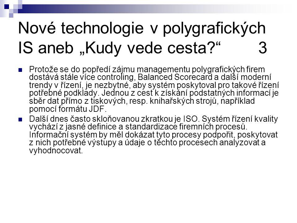 """Nové technologie v polygrafických IS aneb """"Kudy vede cesta? 3 Protože se do popředí zájmu managementu polygrafických firem dostává stále více controling, Balanced Scorecard a další moderní trendy v řízení, je nezbytné, aby systém poskytoval pro takové řízení potřebné podklady."""
