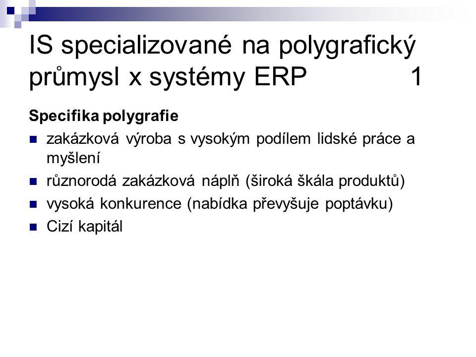 IS specializované na polygrafický průmysl x systémy ERP1 Specifika polygrafie zakázková výroba s vysokým podílem lidské práce a myšlení různorodá zakázková náplň (široká škála produktů) vysoká konkurence (nabídka převyšuje poptávku) Cizí kapitál