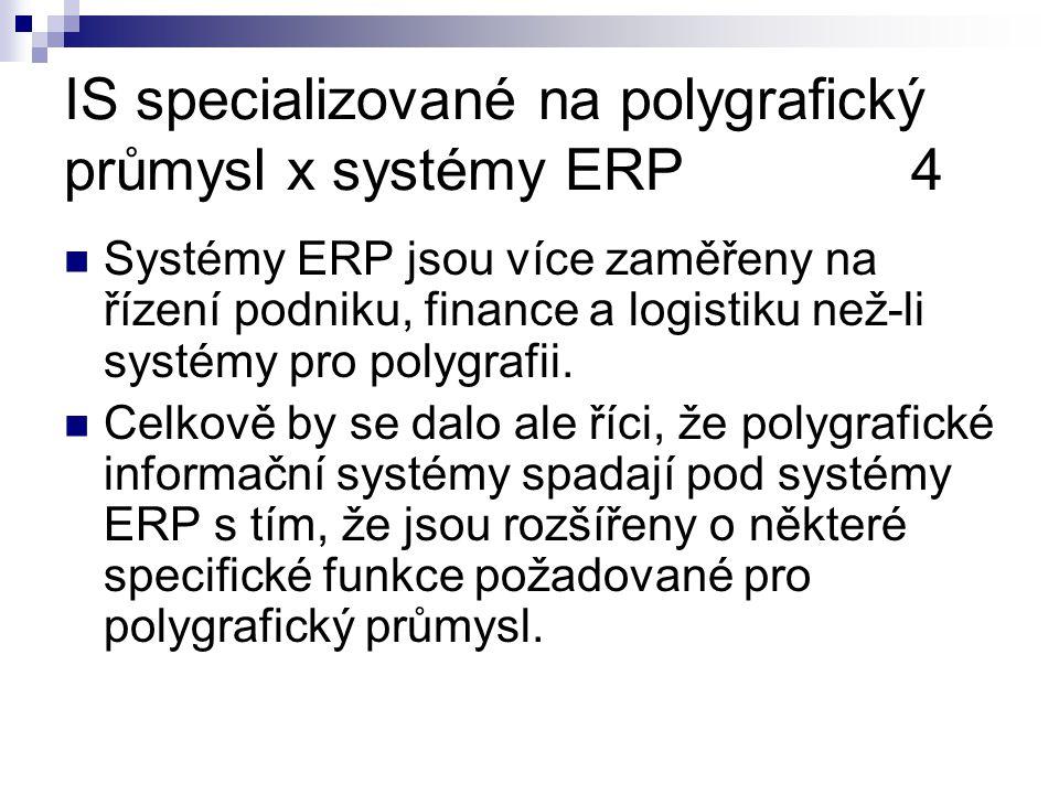 IS specializované na polygrafický průmysl x systémy ERP4 Systémy ERP jsou více zaměřeny na řízení podniku, finance a logistiku než-li systémy pro polygrafii.