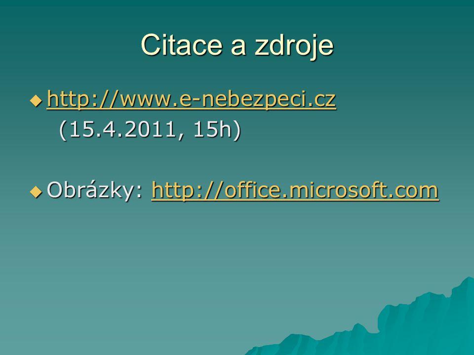Citace a zdroje  http://www.e-nebezpeci.cz http://www.e-nebezpeci.cz (15.4.2011, 15h) (15.4.2011, 15h)  Obrázky: http://office.microsoft.com http://