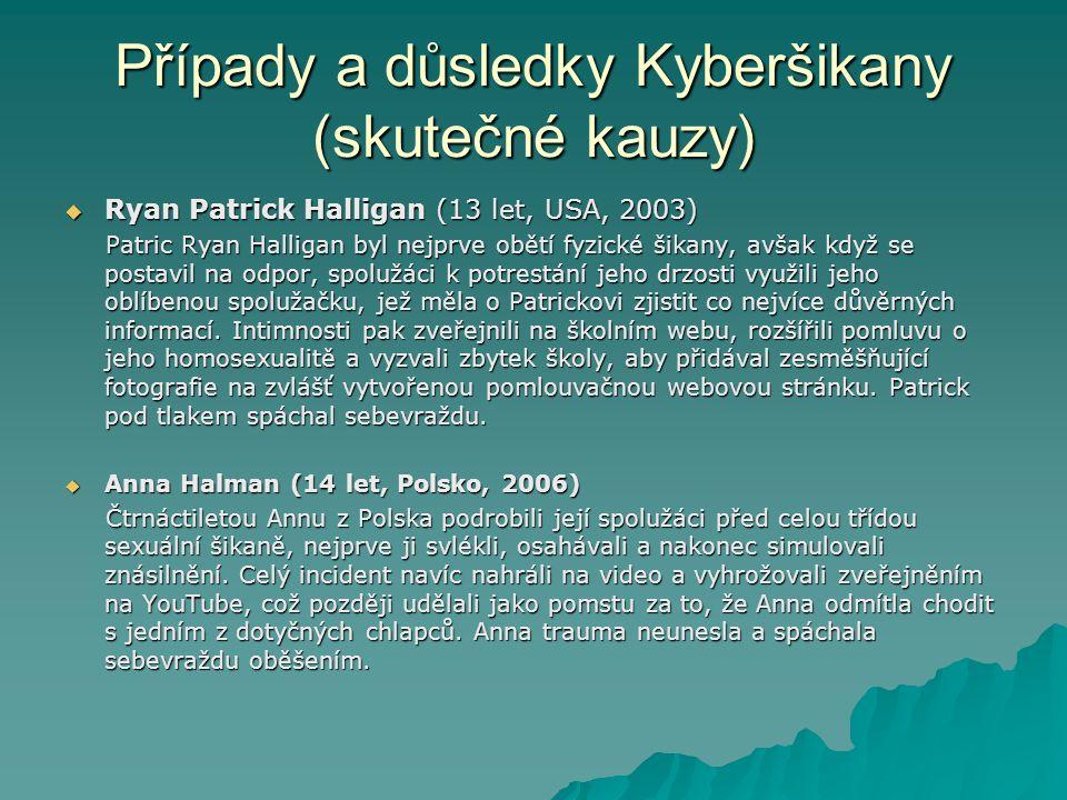 Případy a důsledky Kyberšikany (skutečné kauzy)  Ryan Patrick Halligan (13 let, USA, 2003) Patric Ryan Halligan byl nejprve obětí fyzické šikany, avš