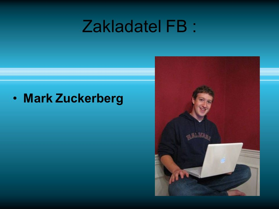 Zakladatel FB : Mark Zuckerberg