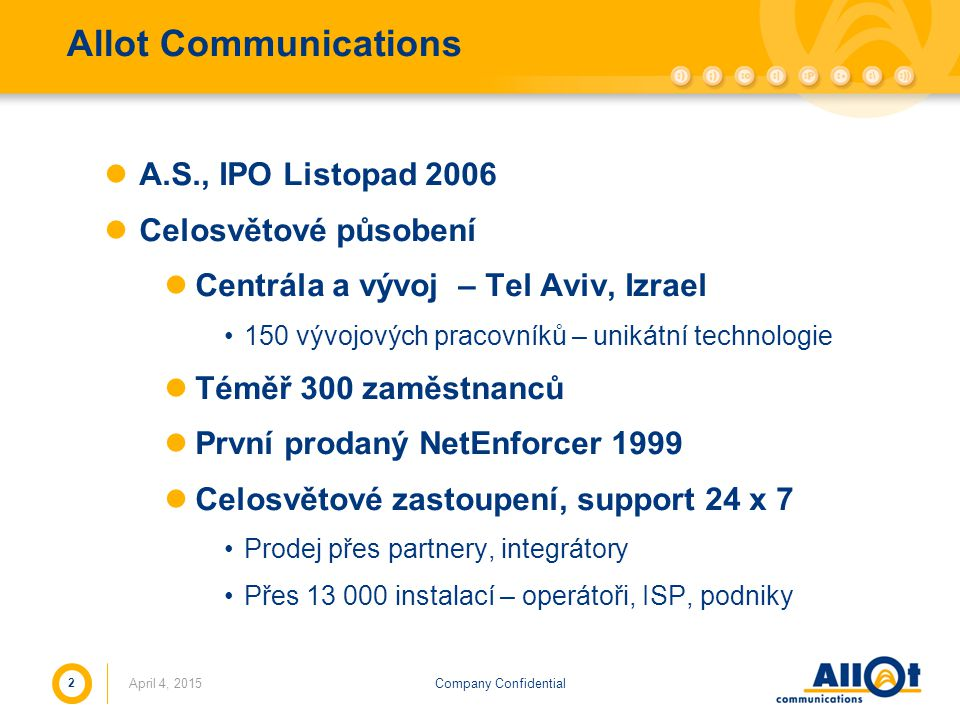 Company ConfidentialApril 4, 2015 2 Allot Communications A.S., IPO Listopad 2006 Celosvětové působení Centrála a vývoj – Tel Aviv, Izrael 150 vývojový