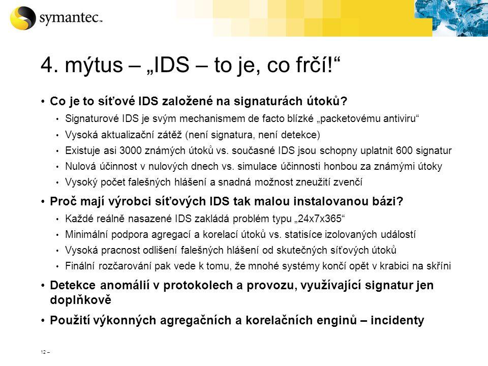 """12 – 4. mýtus – """"IDS – to je, co frčí!"""" Co je to síťové IDS založené na signaturách útoků? Signaturové IDS je svým mechanismem de facto blízké """"packet"""