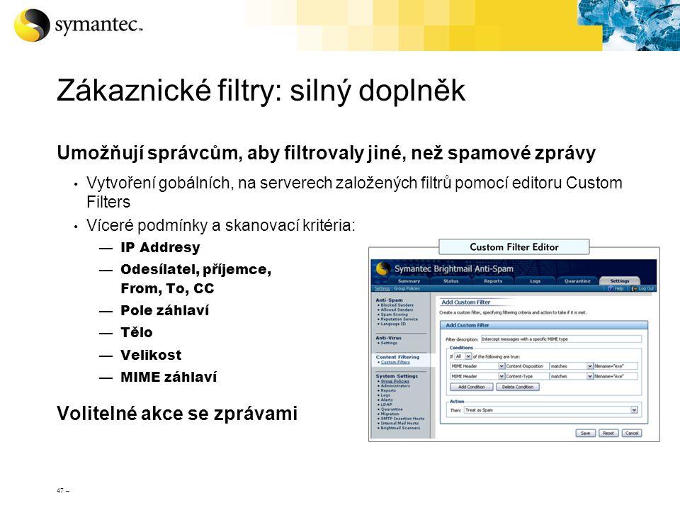 47 – Zákaznické filtry: silný doplněk Umožňují správcům, aby filtrovaly jiné, než spamové zprávy Vytvoření gobálních, na serverech založených filtrů p