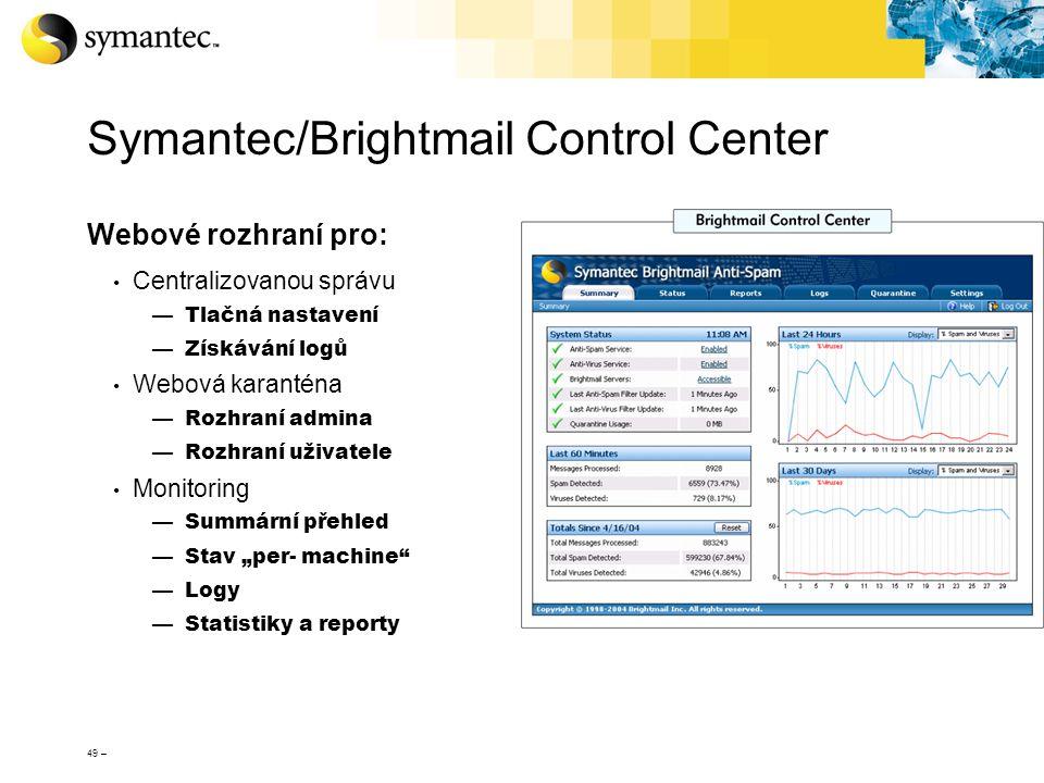 49 – Symantec/Brightmail Control Center Webové rozhraní pro: Centralizovanou správu —Tlačná nastavení —Získávání logů Webová karanténa —Rozhraní admin
