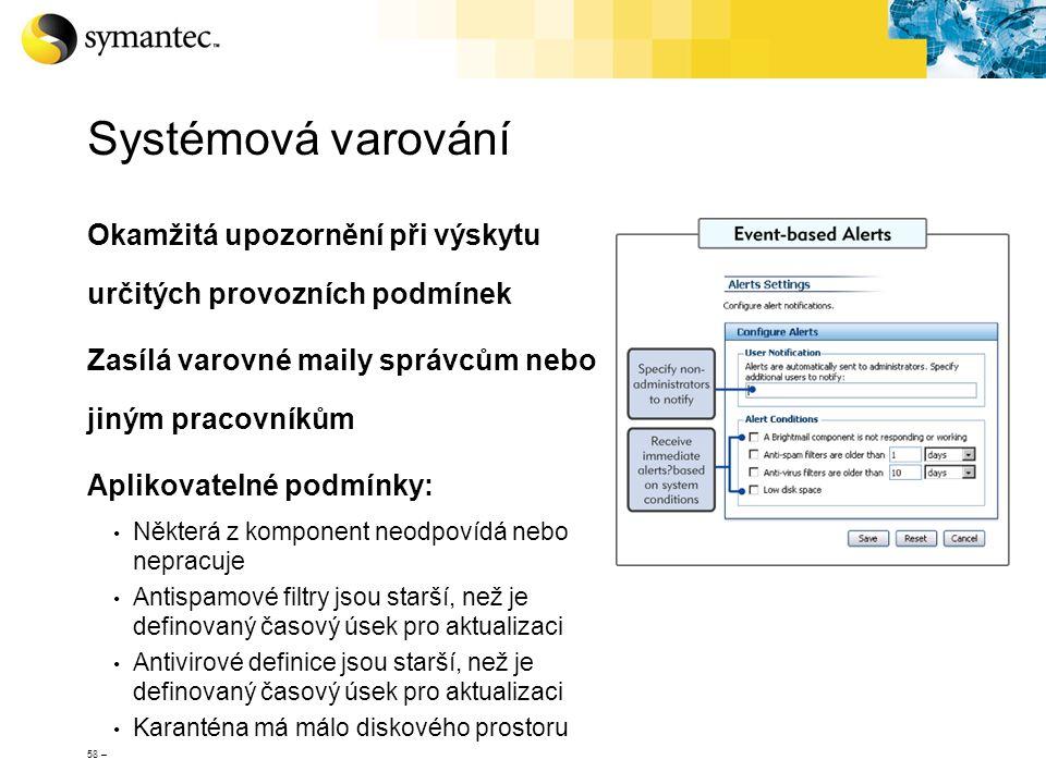 58 – Systémová varování Okamžitá upozornění při výskytu určitých provozních podmínek Zasílá varovné maily správcům nebo jiným pracovníkům Aplikovateln