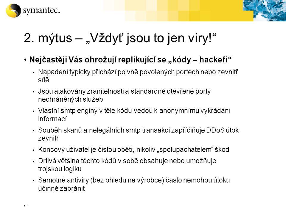 """6 – 2. mýtus – """"Vždyť jsou to jen viry!"""" Nejčastěji Vás ohrožují replikující se """"kódy – hackeři"""" Napadení typicky přichází po vně povolených portech n"""