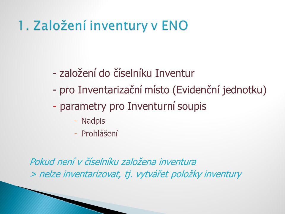 - založení do číselníku Inventur - pro Inventarizační místo (Evidenční jednotku) -parametry pro Inventurní soupis -Nadpis -Prohlášení Pokud není v čís