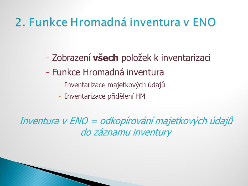 -Zobrazení všech položek k inventarizaci -Funkce Hromadná inventura -Inventarizace majetkových údajů -Inventarizace přidělení HM Inventura v ENO = odk