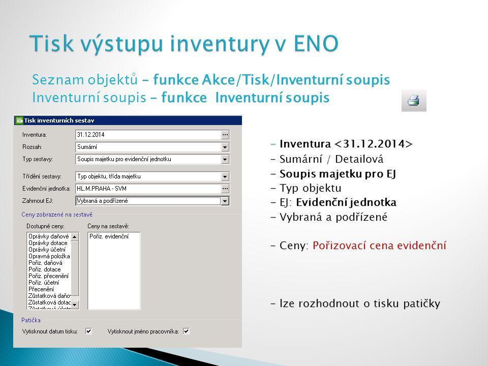 – funkce Akce/Tisk/Inventurní soupis Seznam objektů – funkce Akce/Tisk/Inventurní soupis – funkce Inventurní soupis Inventurní soupis – funkce Inventu