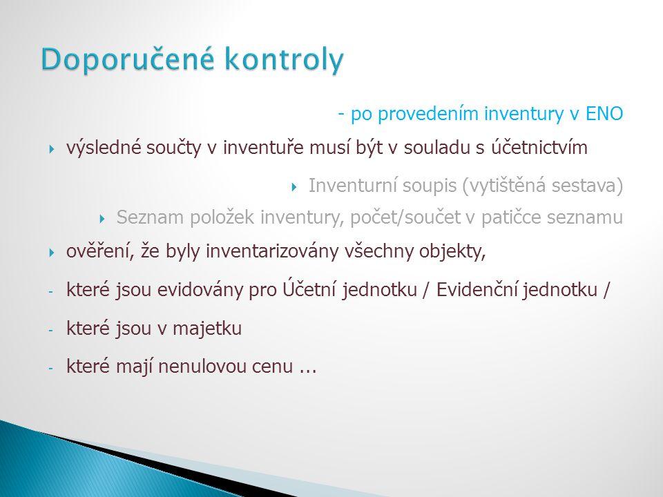 - po provedením inventury v ENO  výsledné součty v inventuře musí být v souladu s účetnictvím  Inventurní soupis (vytištěná sestava)  Seznam polože