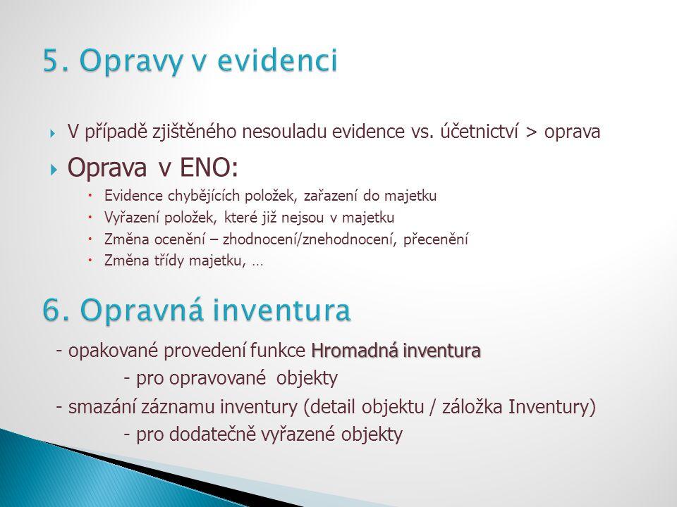  V případě zjištěného nesouladu evidence vs. účetnictví > oprava  Oprava v ENO:  Evidence chybějících položek, zařazení do majetku  Vyřazení polož