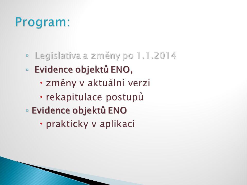 ◦ Legislativa a změny po 1.1.2014 ◦ Evidence objektů ENO,  změny v aktuální verzi  rekapitulace postupů ◦ Evidence objektů ENO  prakticky v aplikac