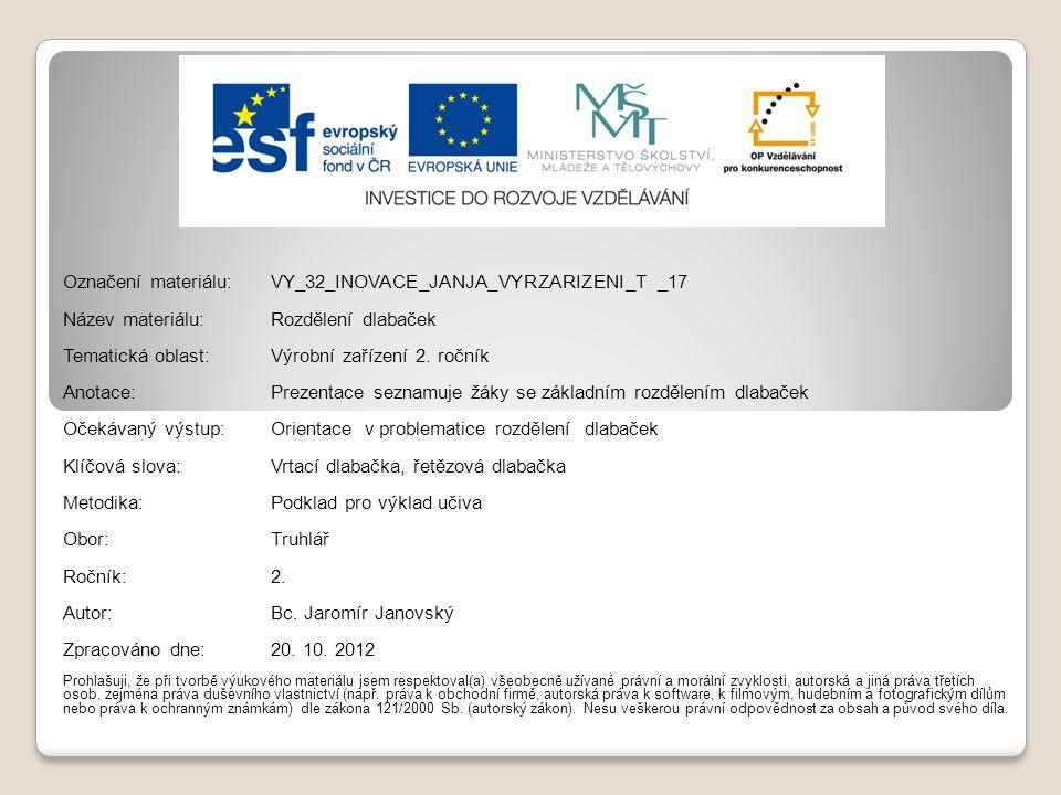 Označení materiálu: VY_32_INOVACE_JANJA_VYRZARIZENI_T _17 Název materiálu:Rozdělení dlabaček Tematická oblast:Výrobní zařízení 2. ročník Anotace:Preze