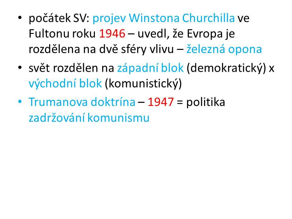 počátek SV: projev Winstona Churchilla ve Fultonu roku 1946 – uvedl, že Evropa je rozdělena na dvě sféry vlivu – železná opona svět rozdělen na západn