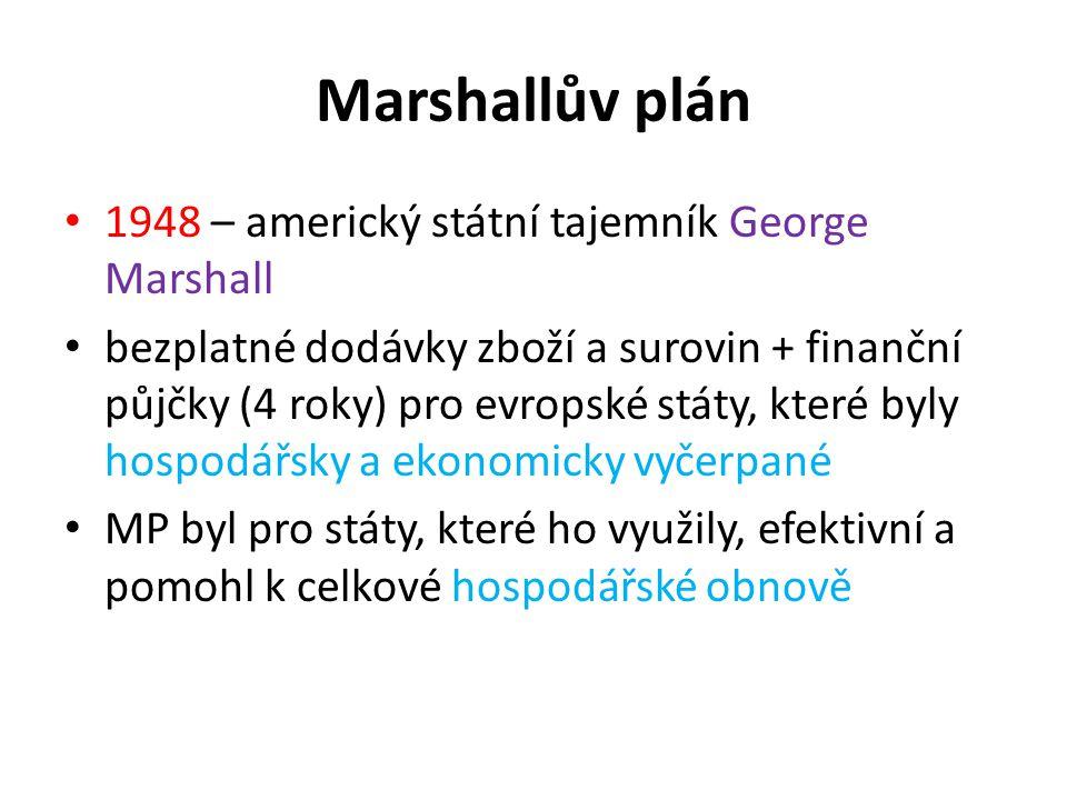 Marshallův plán 1948 – americký státní tajemník George Marshall bezplatné dodávky zboží a surovin + finanční půjčky (4 roky) pro evropské státy, které