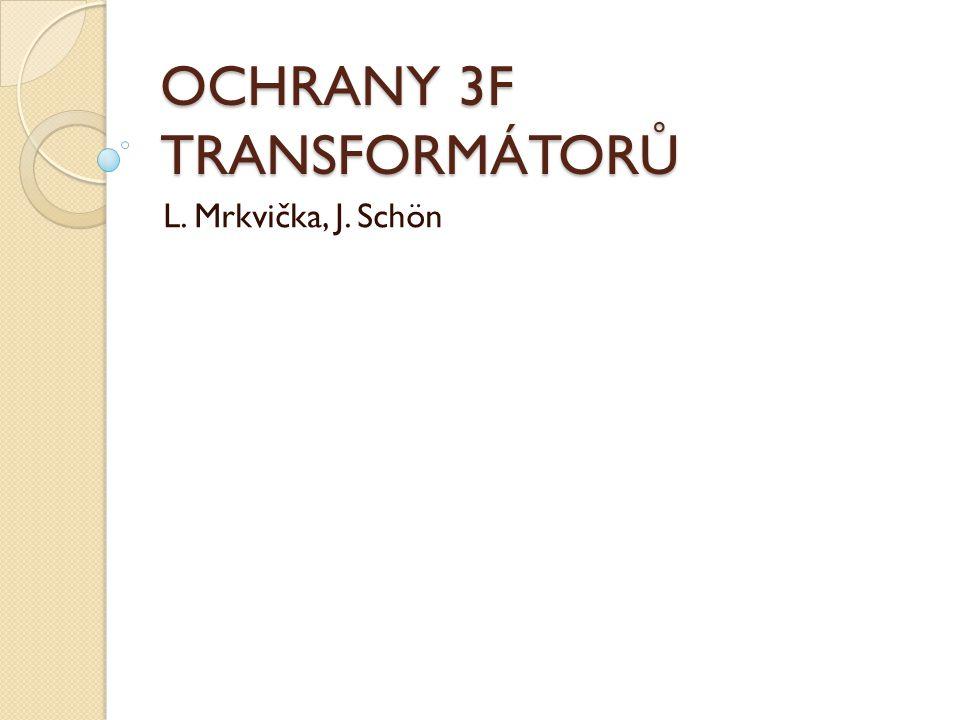 OCHRANY 3F TRANSFORMÁTORŮ L. Mrkvička, J. Schön