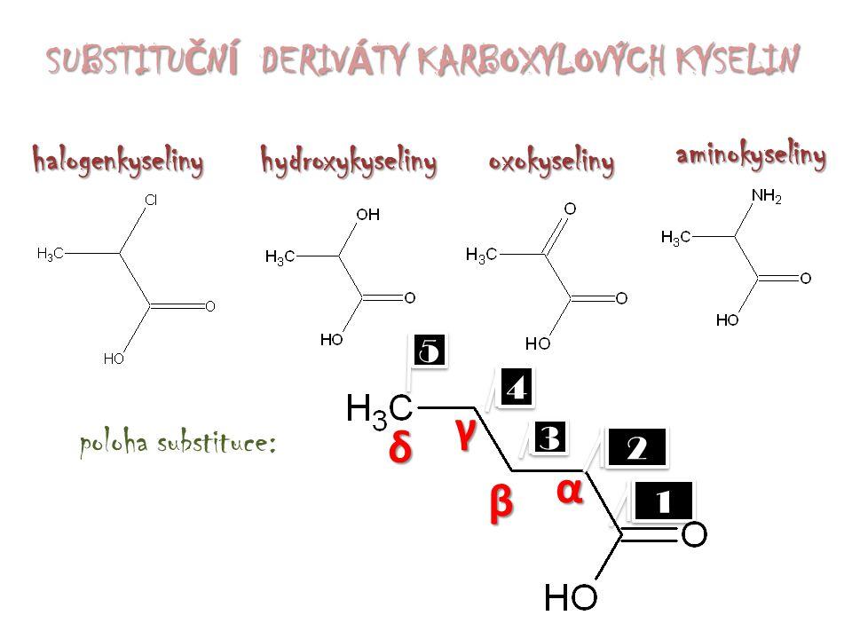 hydroxykyselinyoxokyseliny aminokyseliny halogenkyseliny SUBSTITU Č N Í DERIV Á TY KARBOXYLOVÝCH KYSELIN poloha substituce: 1 1 2 2 4 4 5 5 3 3 α β γ
