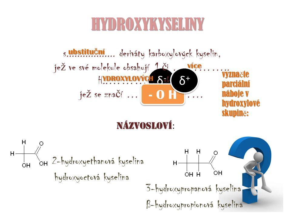 COOH CH 2 COOH CH 3 HO H H COOH kyselina L-mlé č ná C L-2-hydroxypropanová kyselina L- α -hydroxypropionová kyselina CH 2 HO C 2-hydroxypropan- 1,2,3-trikarboxylová kyselina kyselina citrónová