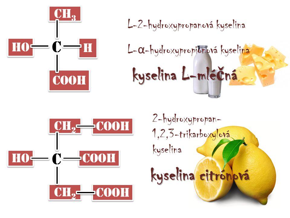COOH CH 2 COOH CH 3 HO H H COOH kyselina L-mlé č ná C L-2-hydroxypropanová kyselina L- α -hydroxypropionová kyselina CH 2 HO C 2-hydroxypropan- 1,2,3-