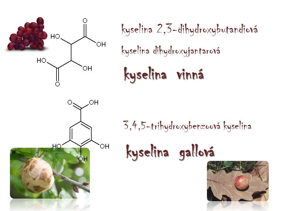 kyselina 2,3-dihydroxybutandiová kyselina dihydroxyjantarová kyselina vinná 3,4,5-trihydroxybenzoová kyselina kyselina gallová