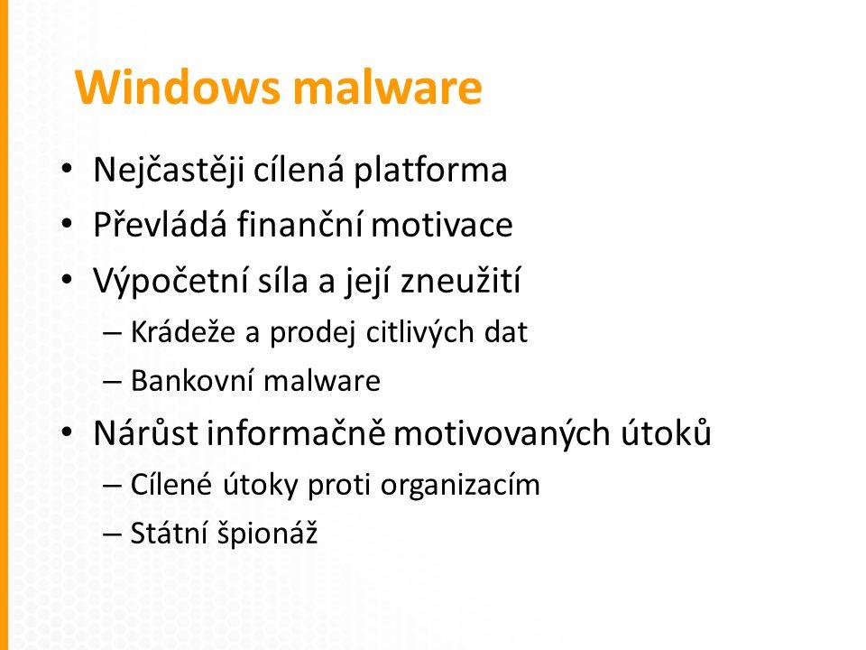 Nejčastěji cílená platforma Převládá finanční motivace Výpočetní síla a její zneužití – Krádeže a prodej citlivých dat – Bankovní malware Nárůst informačně motivovaných útoků – Cílené útoky proti organizacím – Státní špionáž Windows malware