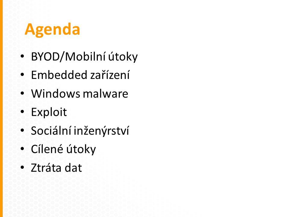 BYOD/Mobilní útoky Embedded zařízení Windows malware Exploit Sociální inženýrství Cílené útoky Ztráta dat Agenda