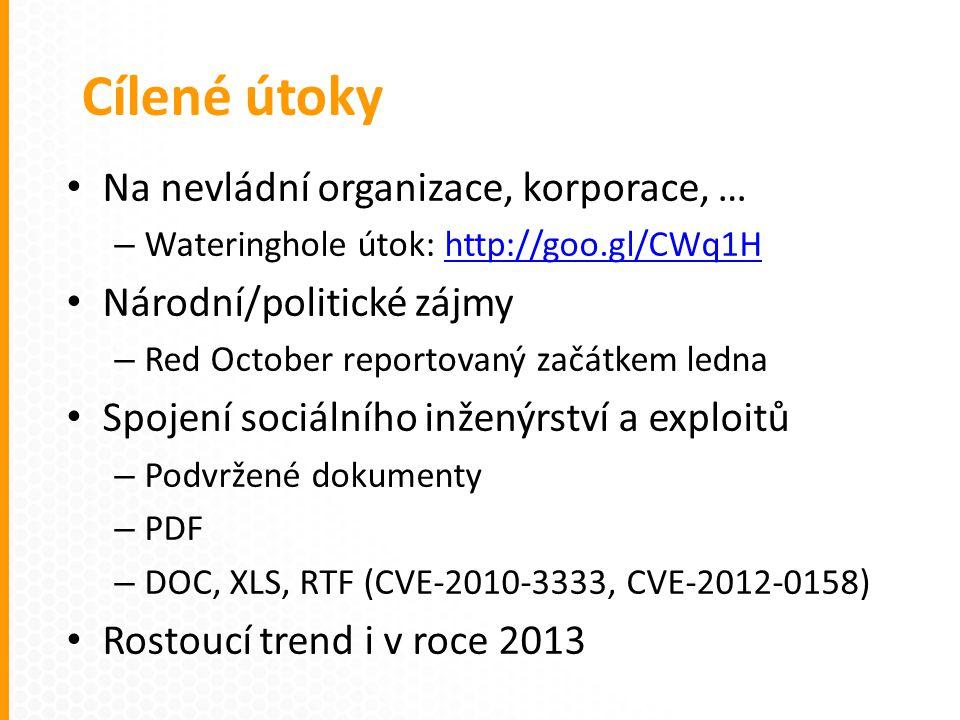 Na nevládní organizace, korporace, … – Wateringhole útok: http://goo.gl/CWq1Hhttp://goo.gl/CWq1H Národní/politické zájmy – Red October reportovaný začátkem ledna Spojení sociálního inženýrství a exploitů – Podvržené dokumenty – PDF – DOC, XLS, RTF (CVE-2010-3333, CVE-2012-0158) Rostoucí trend i v roce 2013 Cílené útoky
