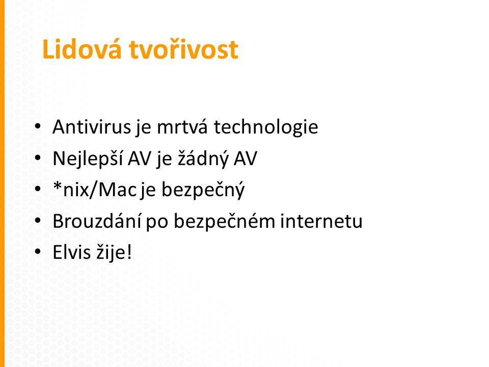 Antivirus je mrtvá technologie Nejlepší AV je žádný AV *nix/Mac je bezpečný Brouzdání po bezpečném internetu Elvis žije.