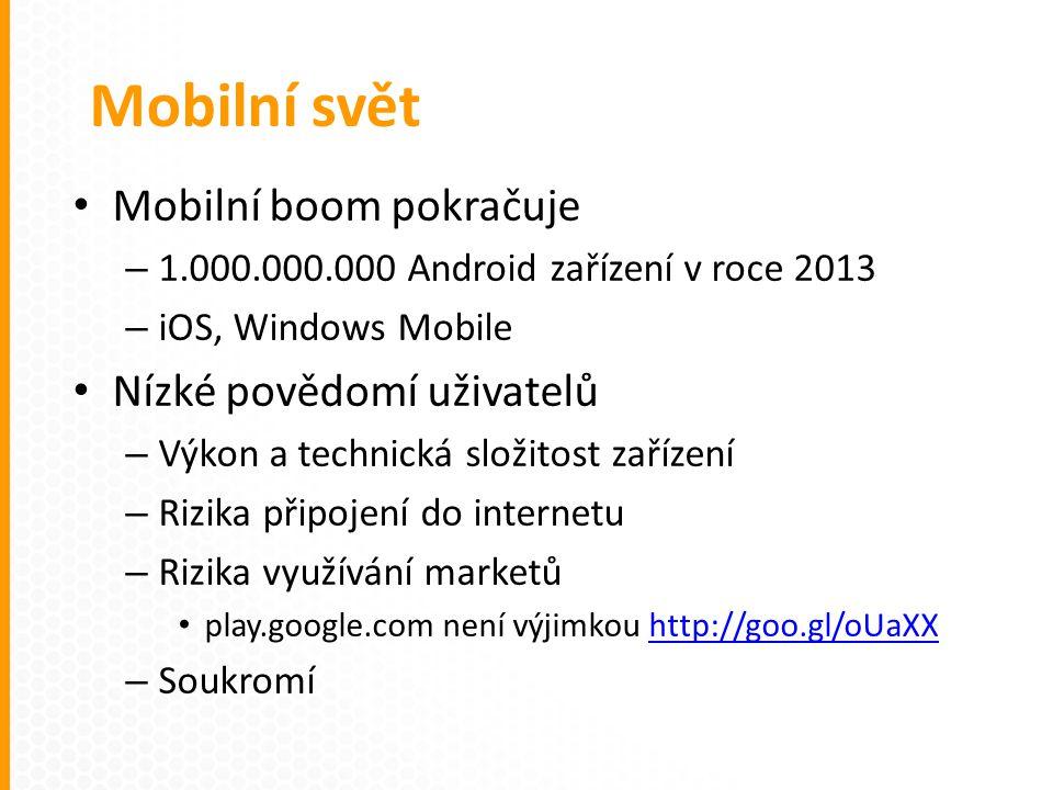 Mobilní boom pokračuje – 1.000.000.000 Android zařízení v roce 2013 – iOS, Windows Mobile Nízké povědomí uživatelů – Výkon a technická složitost zařízení – Rizika připojení do internetu – Rizika využívání marketů play.google.com není výjimkou http://goo.gl/oUaXXhttp://goo.gl/oUaXX – Soukromí Mobilní svět