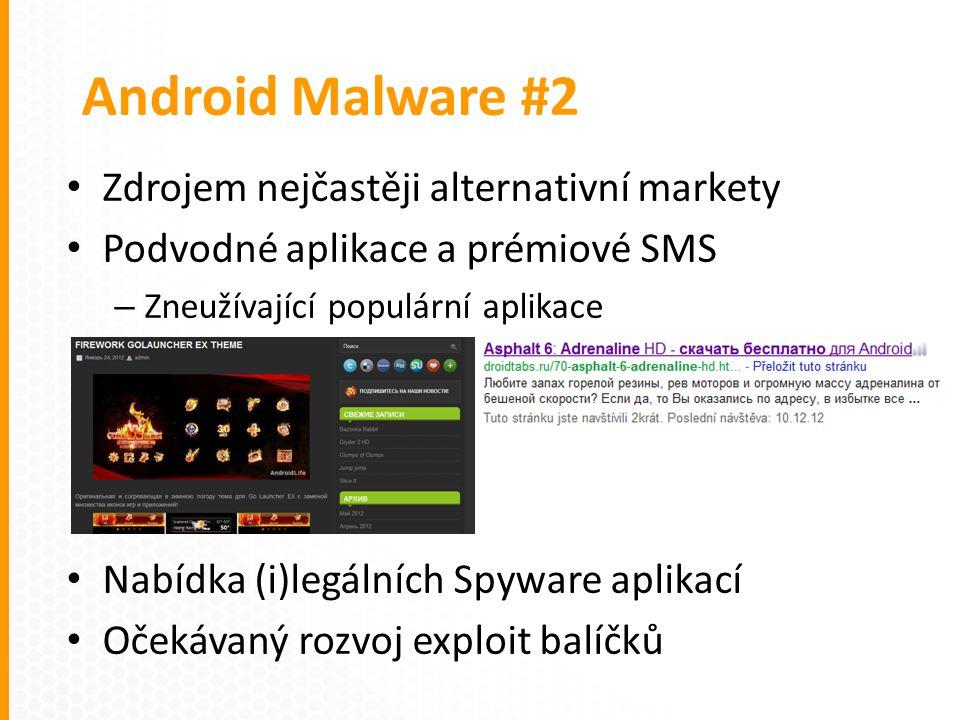 Zdrojem nejčastěji alternativní markety Podvodné aplikace a prémiové SMS – Zneužívající populární aplikace Nabídka (i)legálních Spyware aplikací Očekávaný rozvoj exploit balíčků Android Malware #2