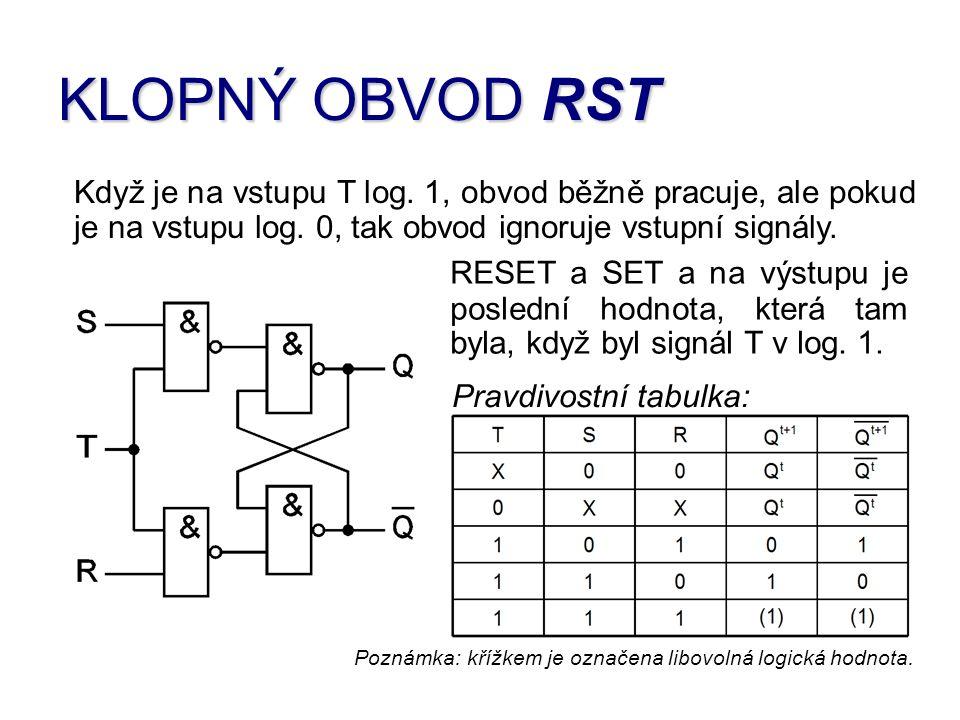 Když je na vstupu T log. 1, obvod běžně pracuje, ale pokud je na vstupu log. 0, tak obvod ignoruje vstupní signály. RESET a SET a na výstupu je posled