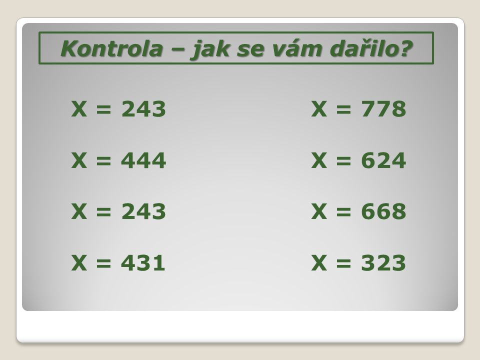 Kontrola – jak se vám dařilo? X = 243X = 778 X = 444X = 624 X = 243X = 668 X = 431X = 323