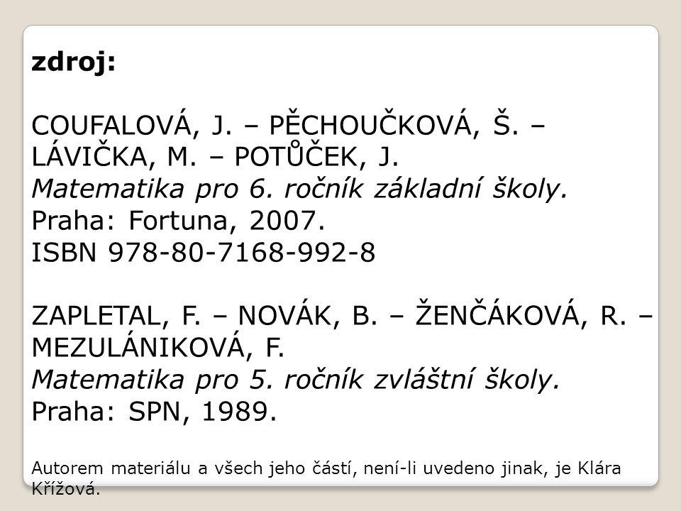 zdroj: COUFALOVÁ, J. – PĚCHOUČKOVÁ, Š. – LÁVIČKA, M. – POTŮČEK, J. Matematika pro 6. ročník základní školy. Praha: Fortuna, 2007. ISBN 978-80-7168-992