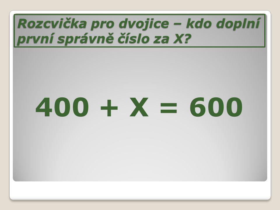 Rozcvička pro dvojice – kdo doplní první správně číslo za X? 400 + X = 600