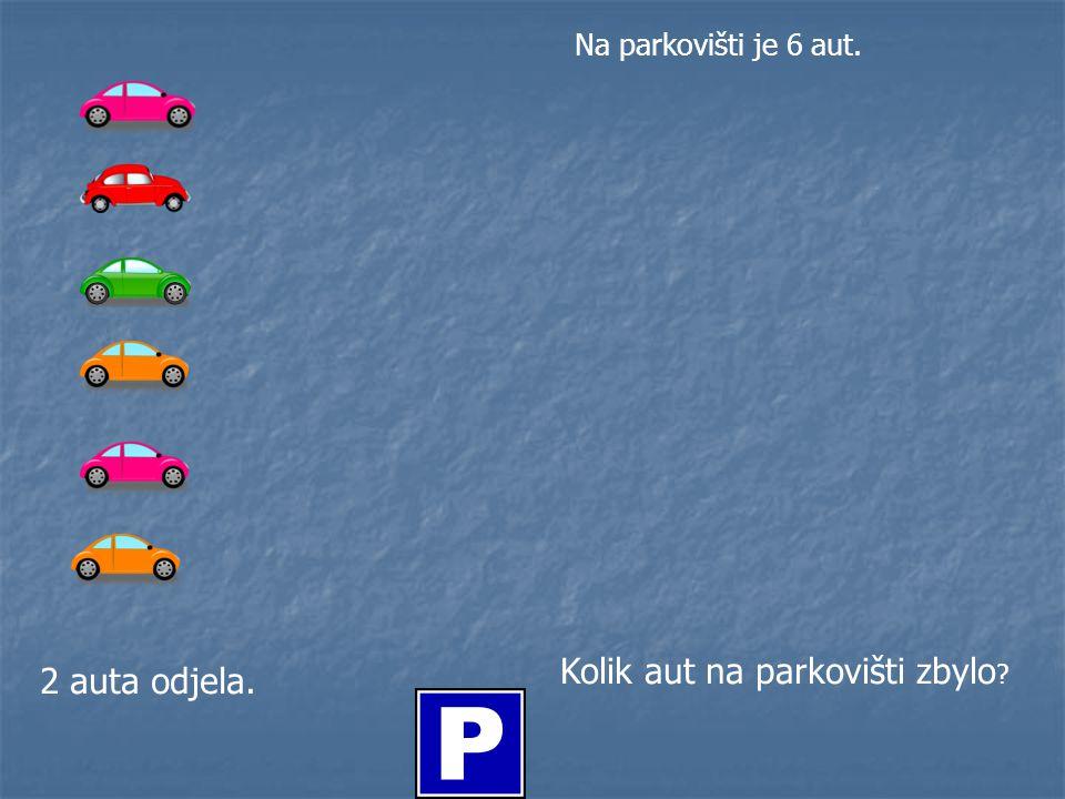 Na parkovišti je 6 aut. 2 auta odjela. Kolik aut na parkovišti zbylo ?