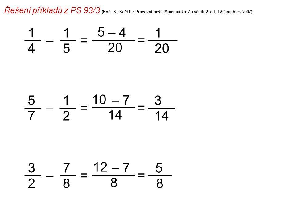 Řešení příkladů z PS 93/3 (Kočí S., Kočí L.: Pracovní sešit Matematika 7. ročník 2. díl, TV Graphics 2007) 1 4 5 20 = 1 =– 1 5 – 4 5 7 10 14 = 3 =– 1